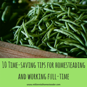 10-time-saving-tips-for-homesteading-and-working-full-time